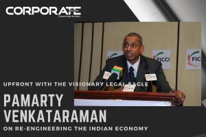 Upfront with the visionary legal eagle, PAMARTY VENKATARAMANA on re-engineering the Indian Economy